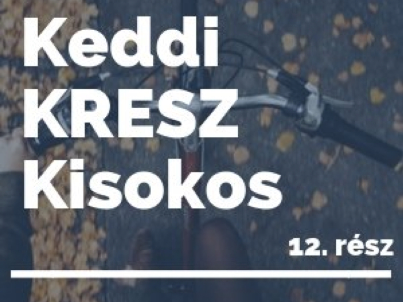Keddi KRESZ Kisokos - 12. rész